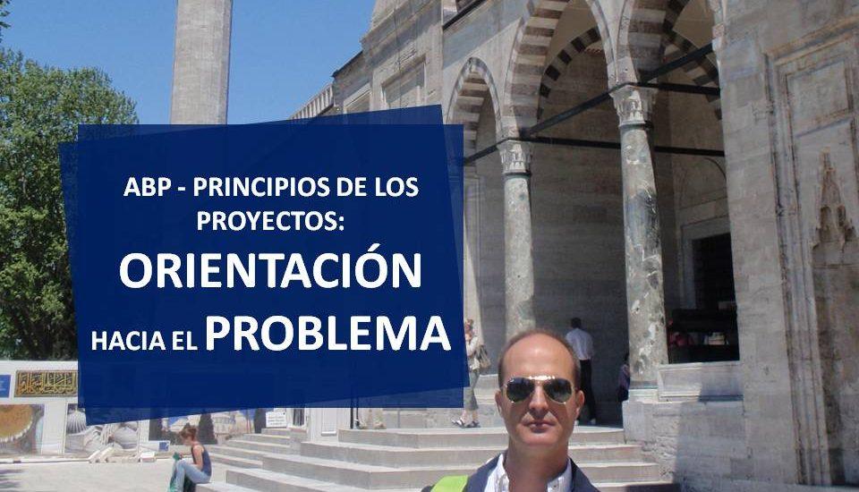 ABP-2-Principios de los proyectos-Orientación hacia el problema aprendizaje basado en proyectos